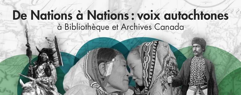 De Nations à Nations : voix autochtones à Bibliothèque et Archives Canada